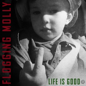 flogging_molly_life_is_good